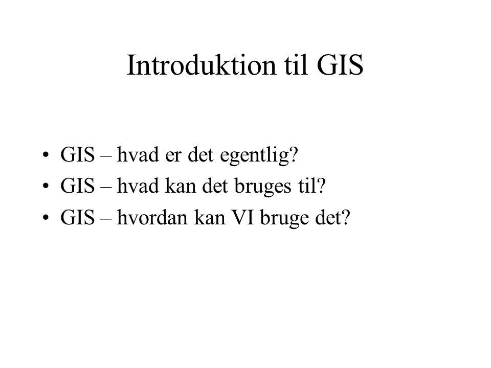 Introduktion til GIS GIS – hvad er det egentlig