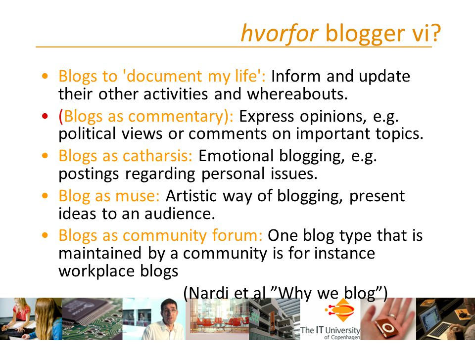 hvorfor blogger vi Blogs to document my life : Inform and update their other activities and whereabouts.