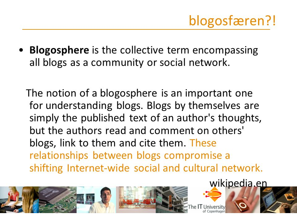 blogosfæren ! Blogosphere is the collective term encompassing all blogs as a community or social network.