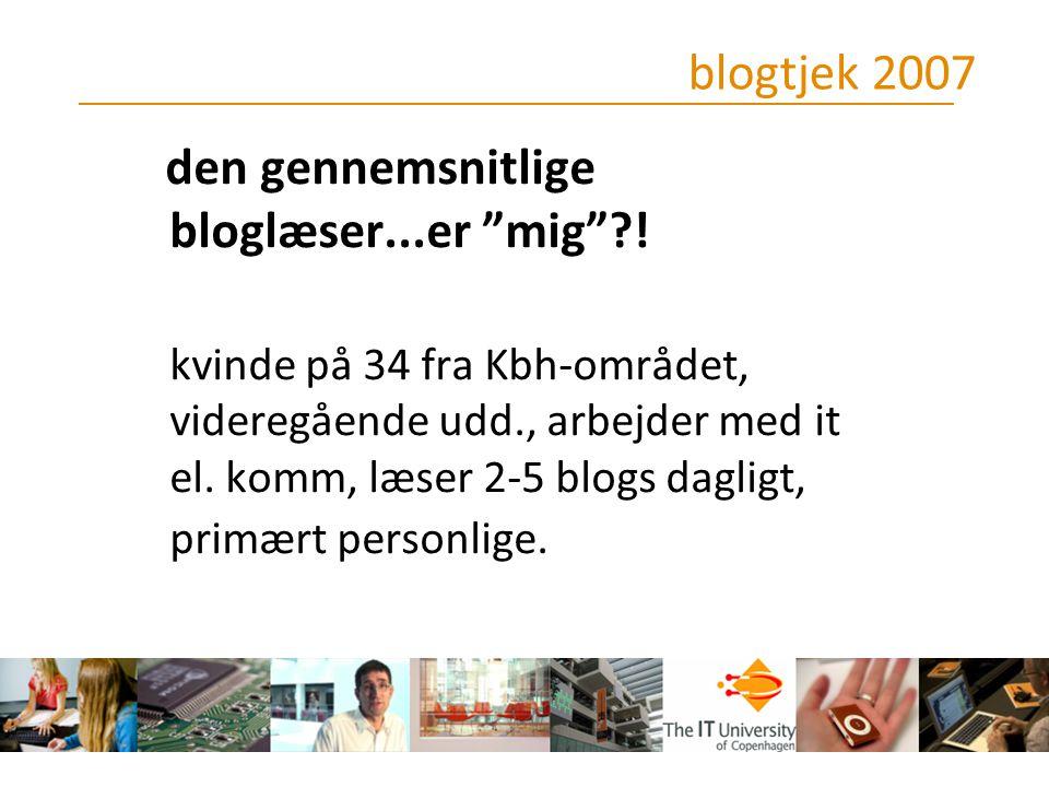 blogtjek 2007 den gennemsnitlige bloglæser...er mig !