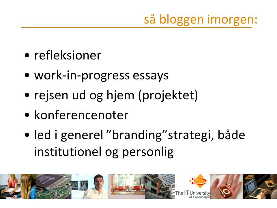 så bloggen imorgen: refleksioner. work-in-progress essays. rejsen ud og hjem (projektet) konferencenoter.