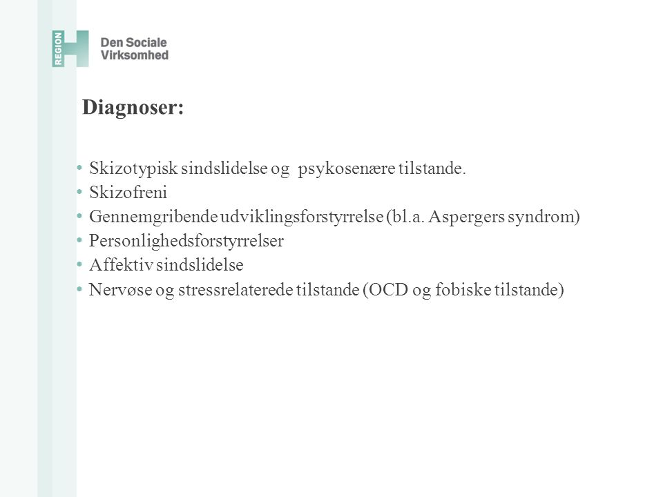 Diagnoser: Skizotypisk sindslidelse og psykosenære tilstande.