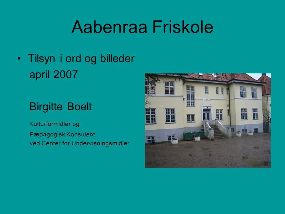 Aabenraa Friskole Tilsyn i ord og billeder april 2007 Birgitte Boelt