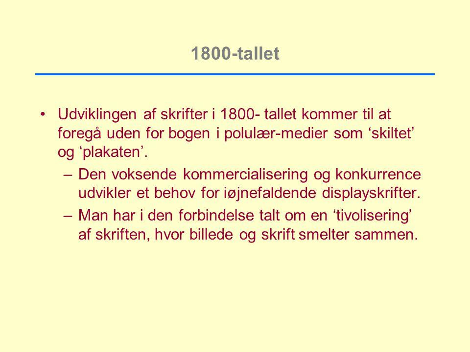 1800-tallet Udviklingen af skrifter i 1800- tallet kommer til at foregå uden for bogen i polulær-medier som 'skiltet' og 'plakaten'.