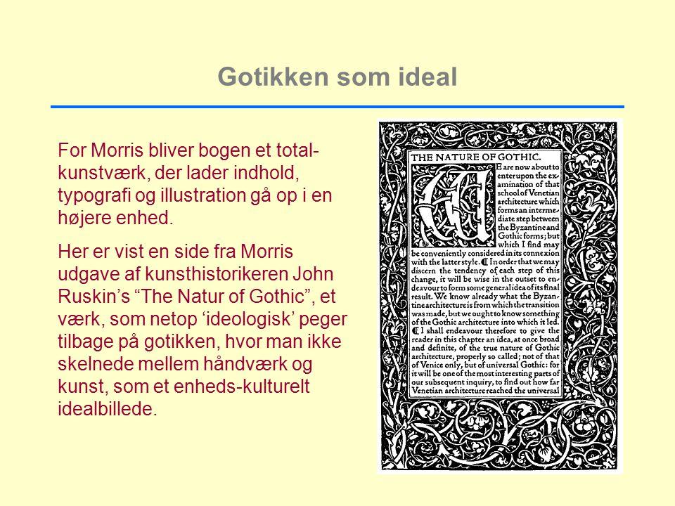 Gotikken som ideal For Morris bliver bogen et total-kunstværk, der lader indhold, typografi og illustration gå op i en højere enhed.