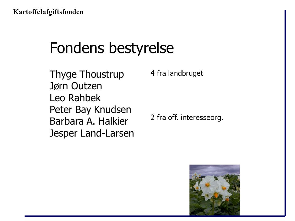Fondens bestyrelse Thyge Thoustrup Jørn Outzen Leo Rahbek