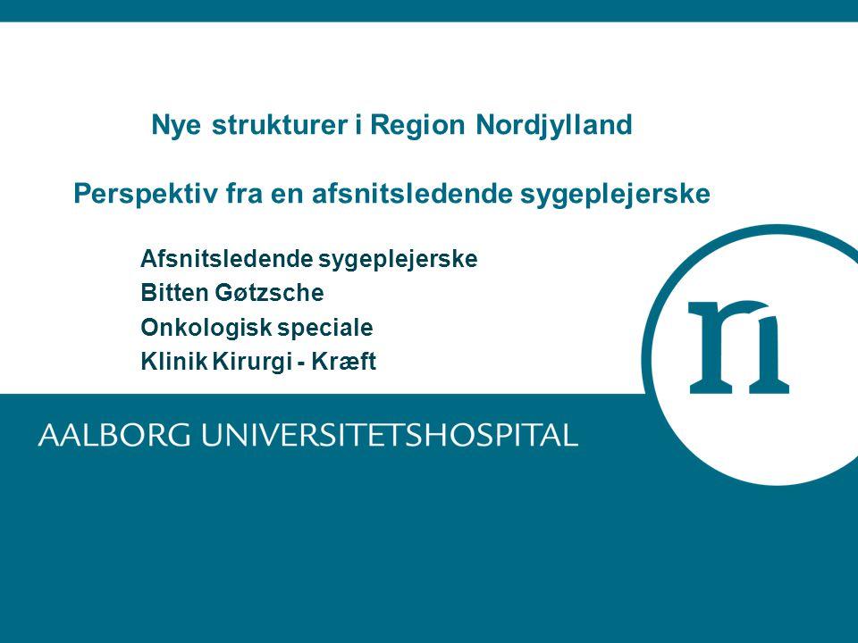 Nye strukturer i Region Nordjylland Perspektiv fra en afsnitsledende sygeplejerske
