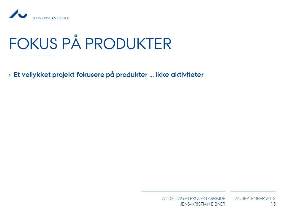 Fokus på produkter Et vellykket projekt fokusere på produkter … ikke aktiviteter