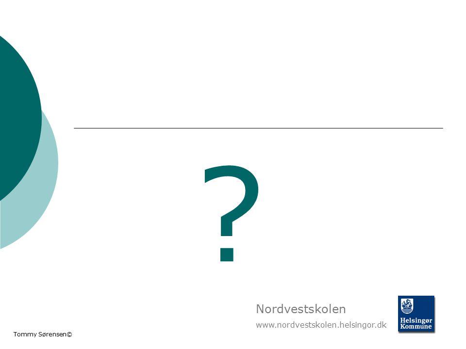 Nordvestskolen www.nordvestskolen.helsingor.dk Tommy Sørensen©