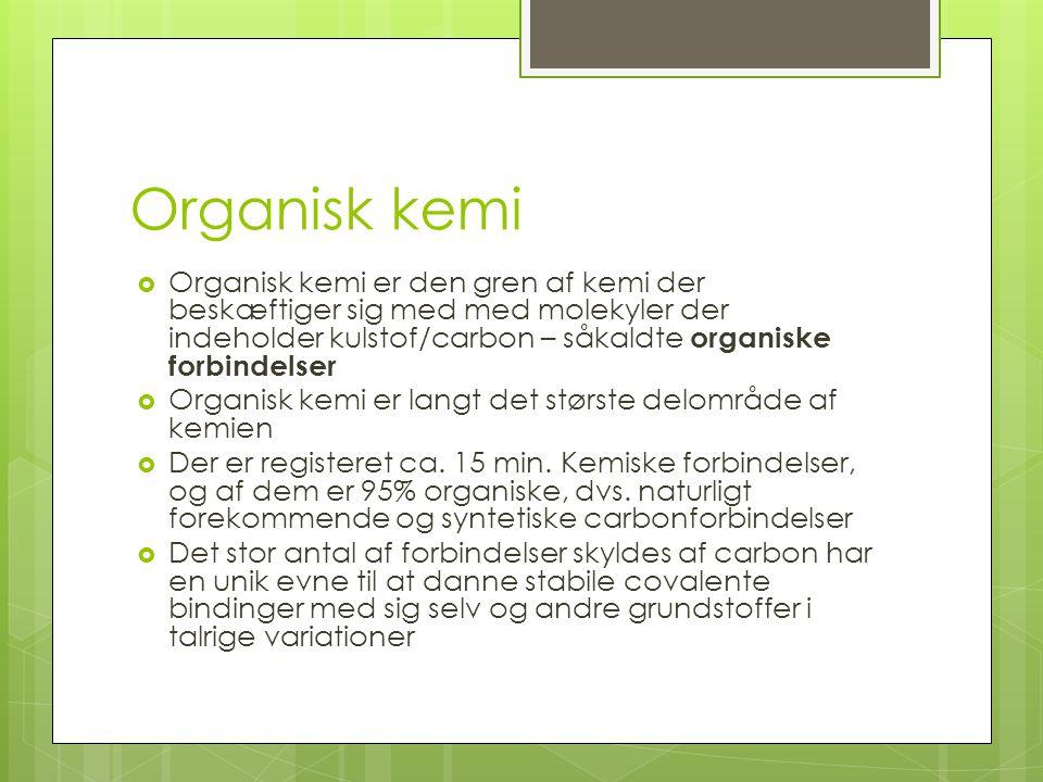 Organisk kemi Organisk kemi er den gren af kemi der beskæftiger sig med med molekyler der indeholder kulstof/carbon – såkaldte organiske forbindelser.