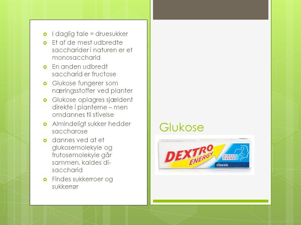 Glukose I daglig tale = druesukker