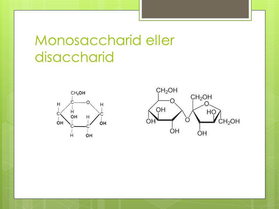 Monosaccharid eller disaccharid