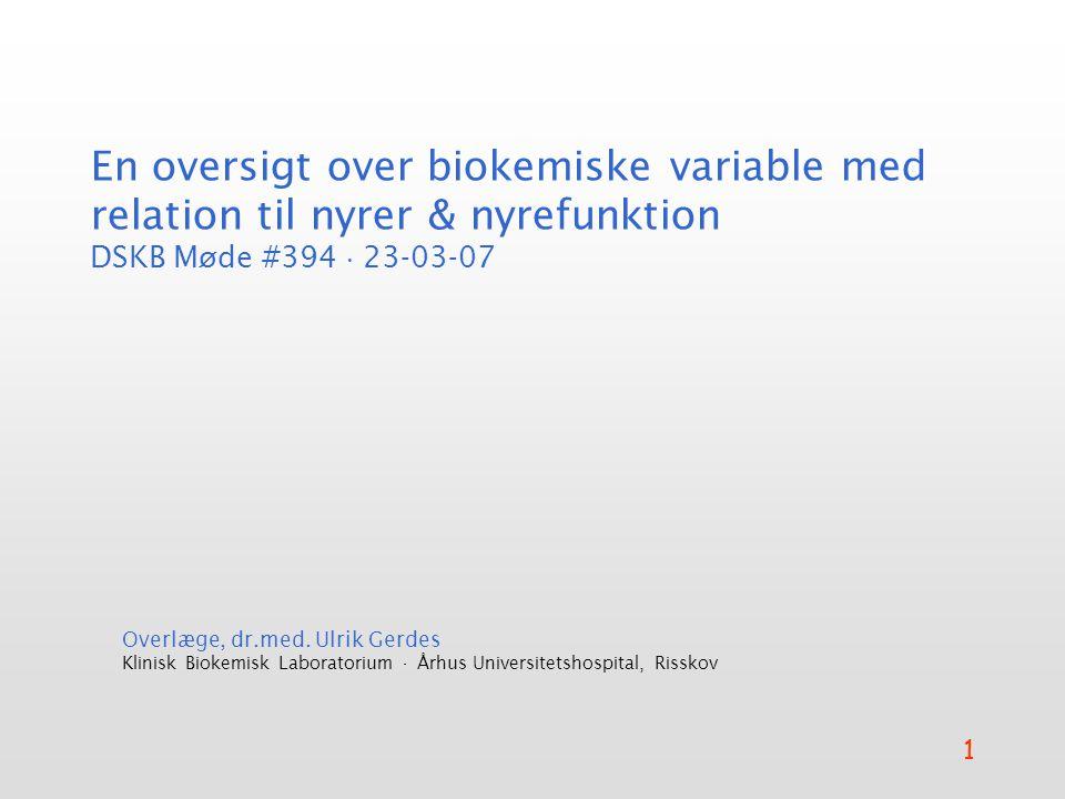 En oversigt over biokemiske variable med relation til nyrer & nyrefunktion DSKB Møde #394  23-03-07