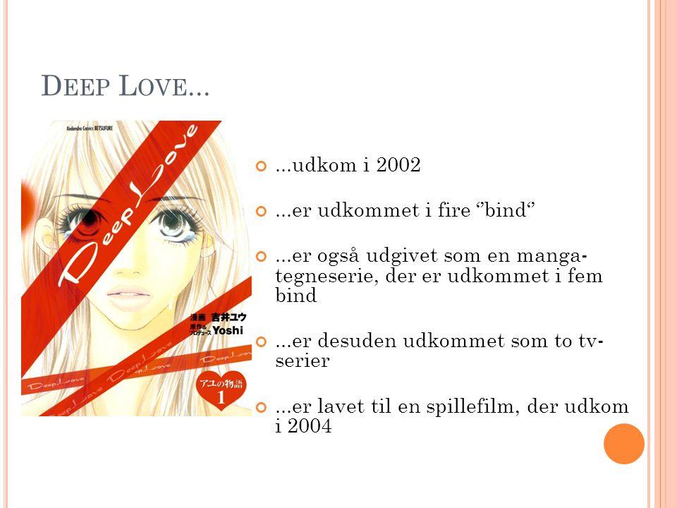 Deep Love... ...udkom i 2002 ...er udkommet i fire ''bind''