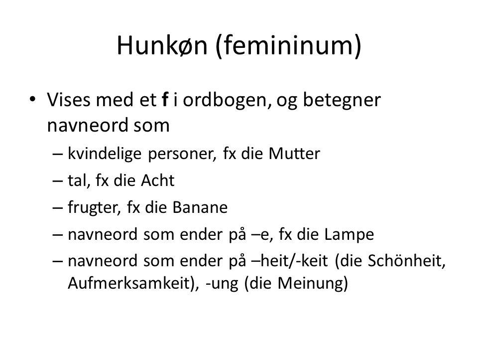 Hunkøn (femininum) Vises med et f i ordbogen, og betegner navneord som