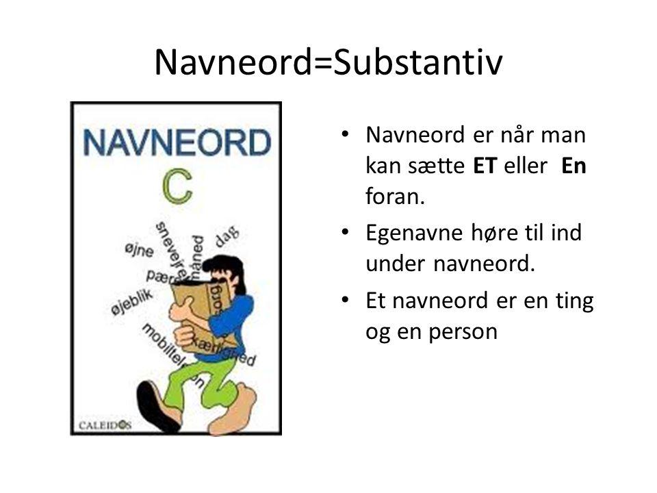 Navneord=Substantiv Navneord er når man kan sætte ET eller En foran.