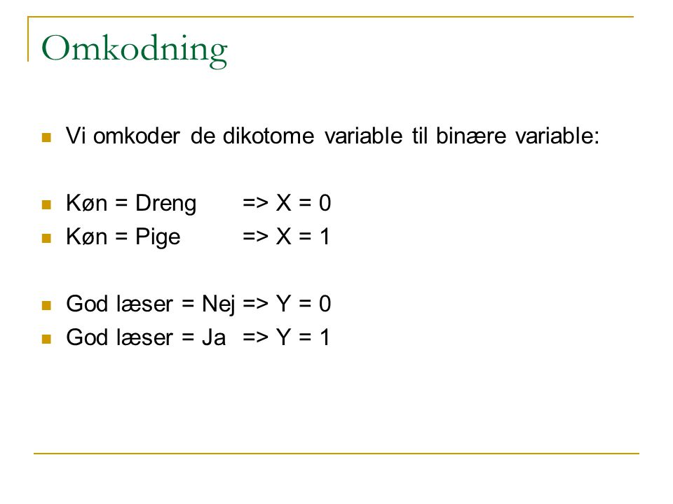 Omkodning Vi omkoder de dikotome variable til binære variable: