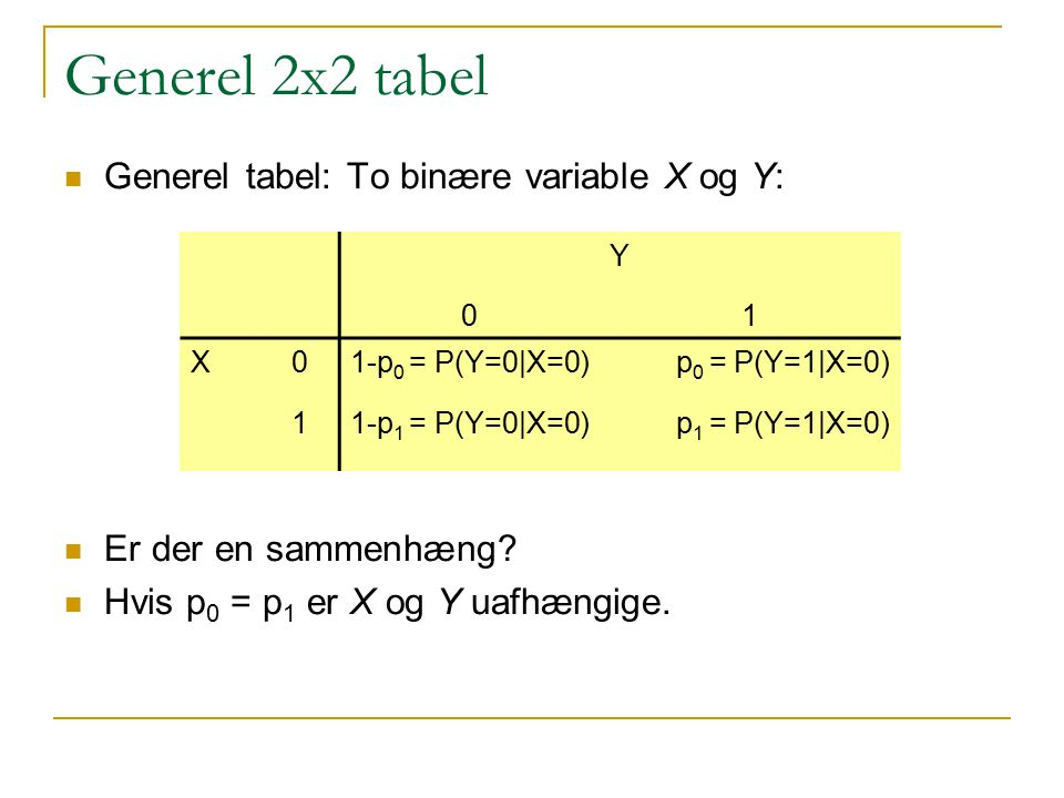 Generel 2x2 tabel Generel tabel: To binære variable X og Y: