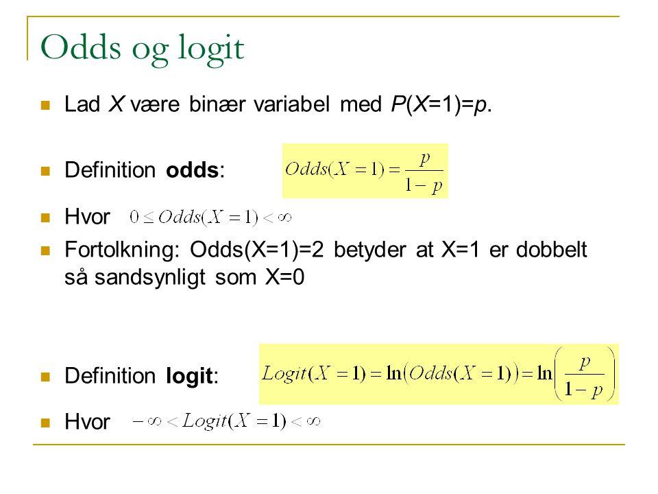 Odds og logit Lad X være binær variabel med P(X=1)=p. Definition odds: