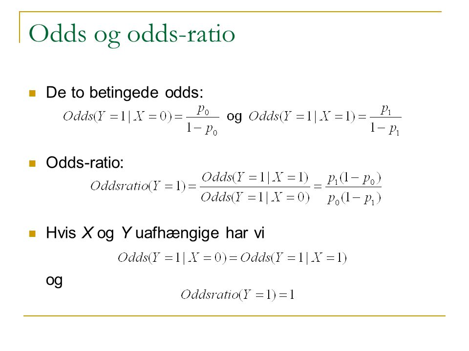 Odds og odds-ratio De to betingede odds: Odds-ratio: