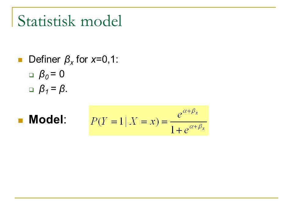 Statistisk model Definer βx for x=0,1: β0 = 0 β1 = β. Model:
