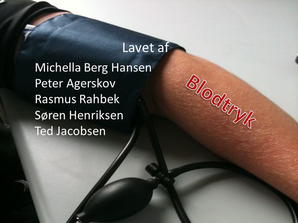 Blodtryk Lavet af Michella Berg Hansen Peter Agerskov Rasmus Rahbek
