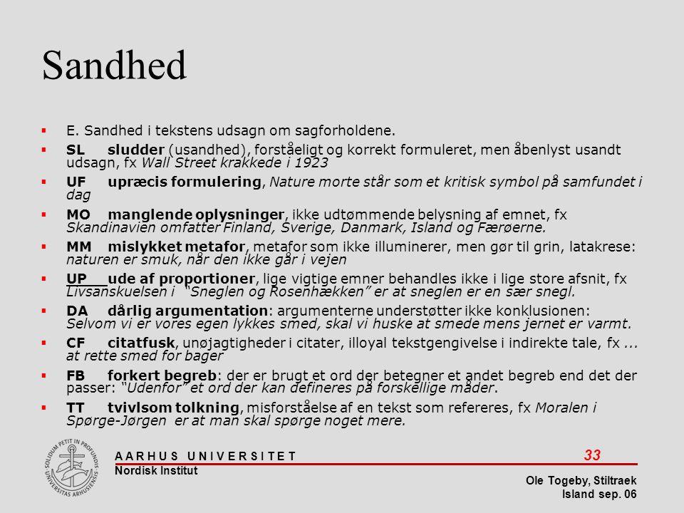 Sandhed E. Sandhed i tekstens udsagn om sagforholdene.