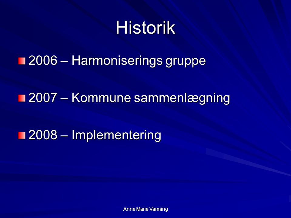 Historik 2006 – Harmoniserings gruppe 2007 – Kommune sammenlægning