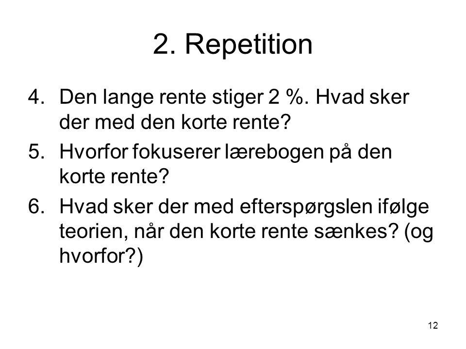 2. Repetition Den lange rente stiger 2 %. Hvad sker der med den korte rente Hvorfor fokuserer lærebogen på den korte rente