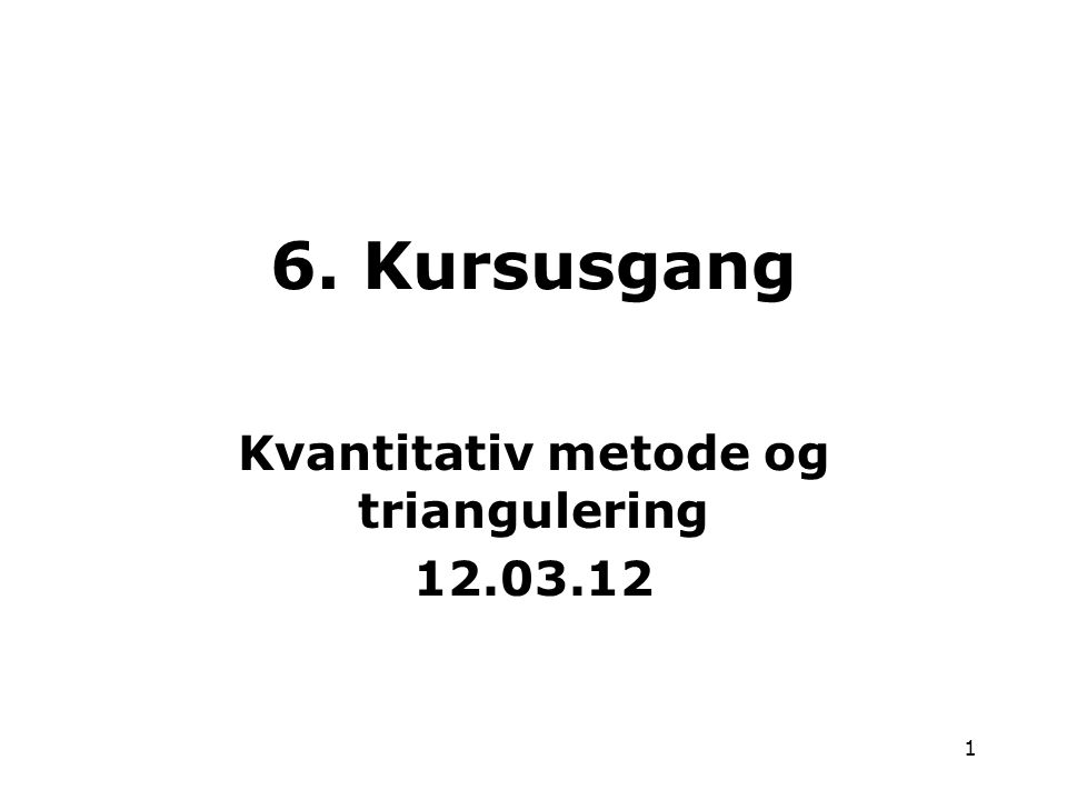 Kvantitativ metode og triangulering 12.03.12