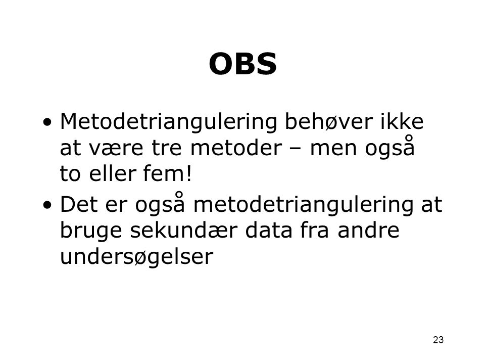 OBS Metodetriangulering behøver ikke at være tre metoder – men også to eller fem!