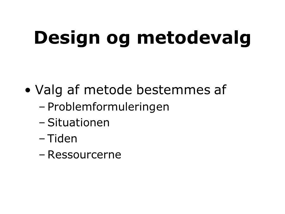 Design og metodevalg Valg af metode bestemmes af Problemformuleringen
