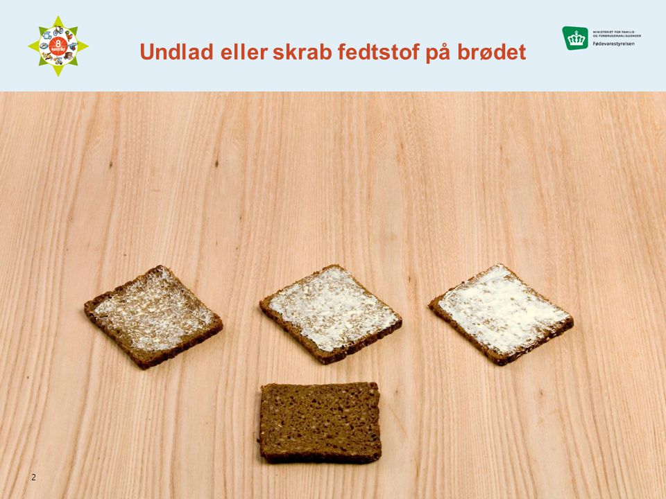 Undlad eller skrab fedtstof på brødet