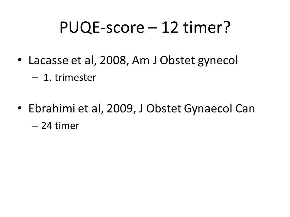 PUQE-score – 12 timer Lacasse et al, 2008, Am J Obstet gynecol