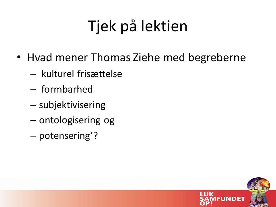 Tjek på lektien Hvad mener Thomas Ziehe med begreberne