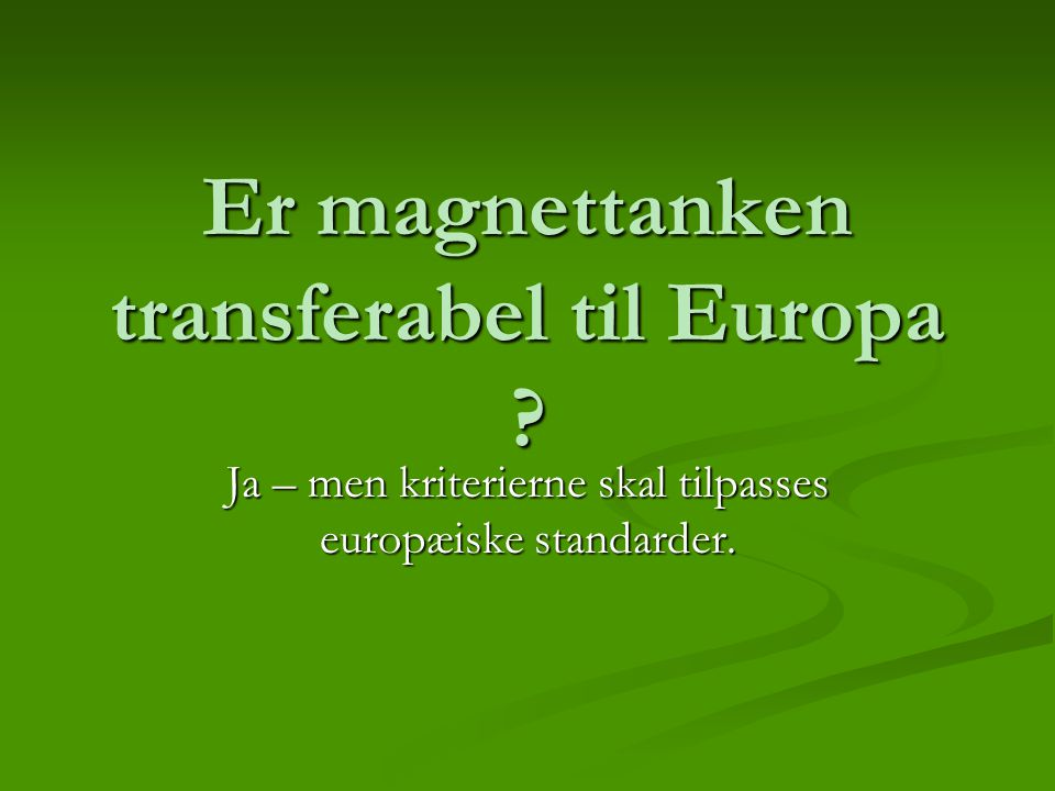 Er magnettanken transferabel til Europa