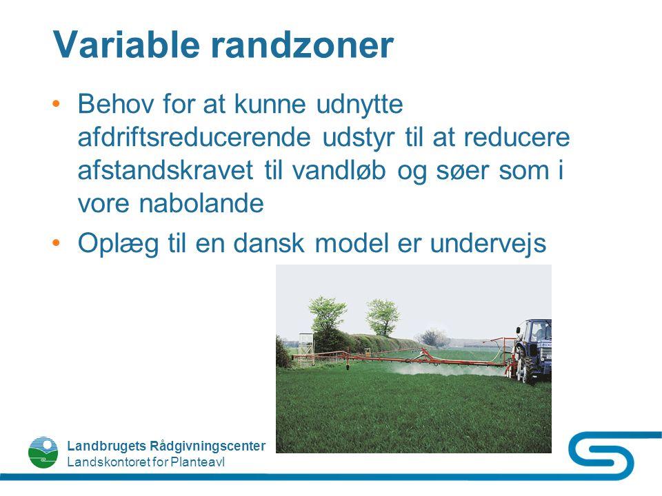 Variable randzoner Behov for at kunne udnytte afdriftsreducerende udstyr til at reducere afstandskravet til vandløb og søer som i vore nabolande.