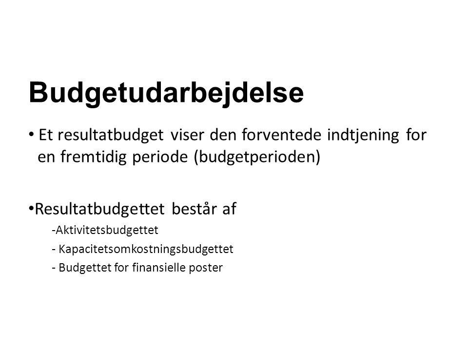 Budgetudarbejdelse Et resultatbudget viser den forventede indtjening for en fremtidig periode (budgetperioden)