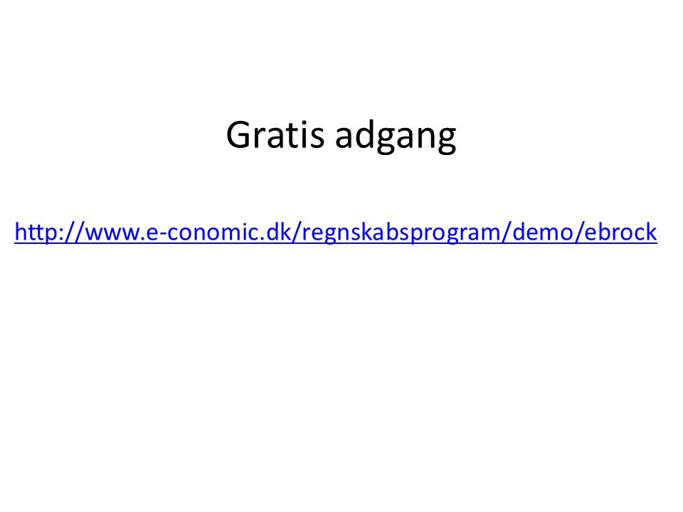 Gratis adgang http://www.e-conomic.dk/regnskabsprogram/demo/ebrock