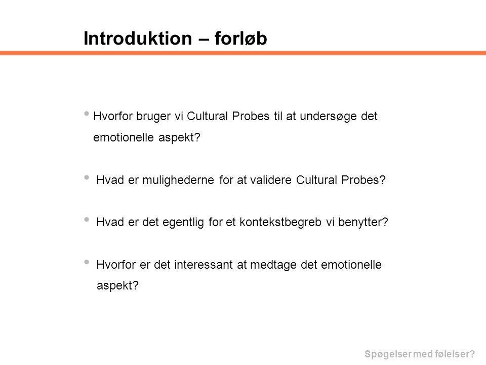 Introduktion – forløb Hvorfor bruger vi Cultural Probes til at undersøge det. emotionelle aspekt