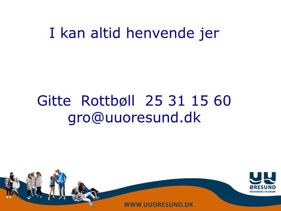 I kan altid henvende jer Gitte Rottbøll 25 31 15 60 gro@uuoresund.dk