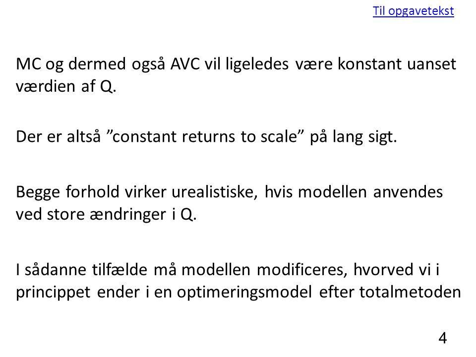 MC og dermed også AVC vil ligeledes være konstant uanset værdien af Q.