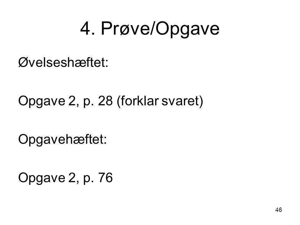 4. Prøve/Opgave Øvelseshæftet: Opgave 2, p. 28 (forklar svaret)