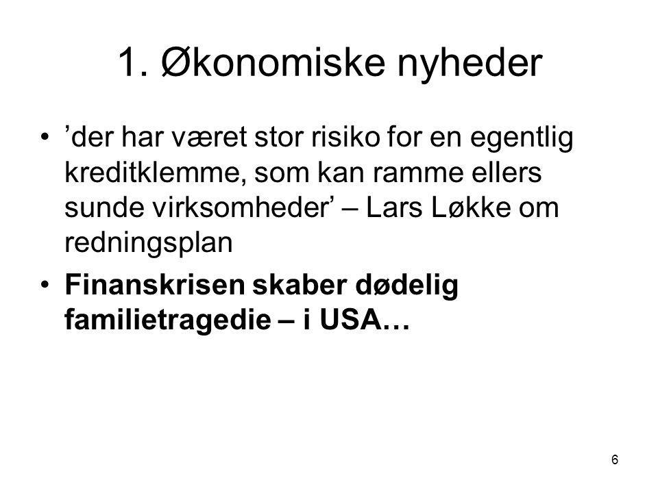 1. Økonomiske nyheder 'der har været stor risiko for en egentlig kreditklemme, som kan ramme ellers sunde virksomheder' – Lars Løkke om redningsplan.