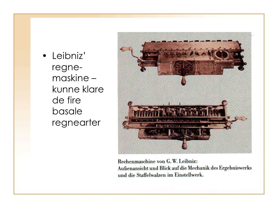 Leibniz' regne-maskine – kunne klare de fire basale regnearter