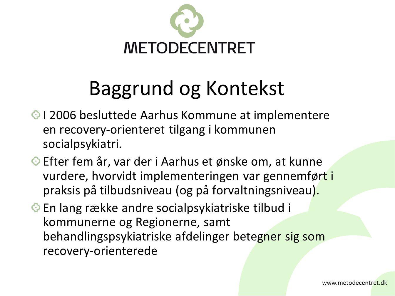 Baggrund og Kontekst I 2006 besluttede Aarhus Kommune at implementere en recovery-orienteret tilgang i kommunen socialpsykiatri.