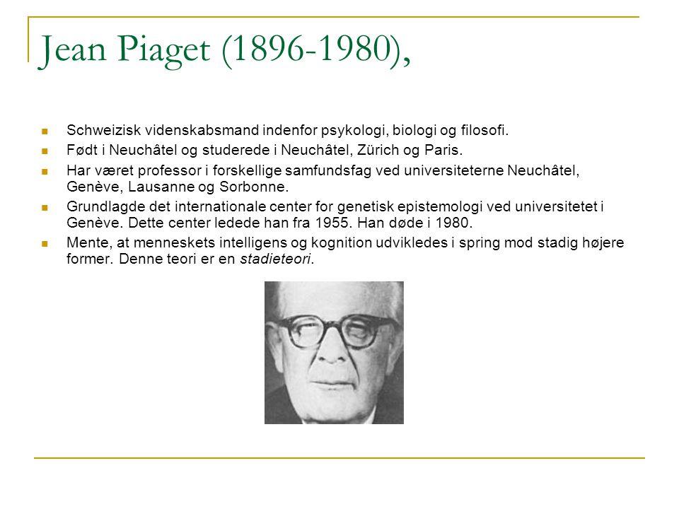 Jean Piaget (1896-1980), Schweizisk videnskabsmand indenfor psykologi, biologi og filosofi.