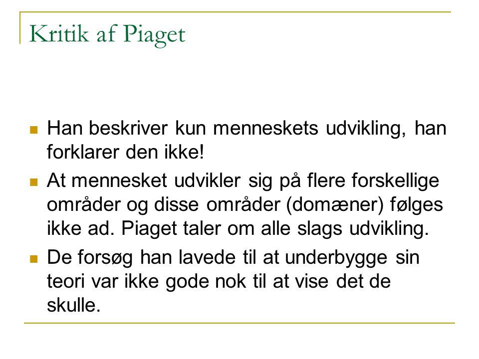 Kritik af Piaget Han beskriver kun menneskets udvikling, han forklarer den ikke!