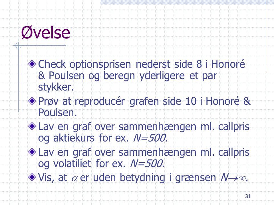 Øvelse Check optionsprisen nederst side 8 i Honoré & Poulsen og beregn yderligere et par stykker.