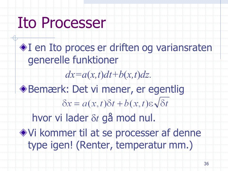 Ito Processer I en Ito proces er driften og variansraten generelle funktioner. dx=a(x,t)dt+b(x,t)dz.